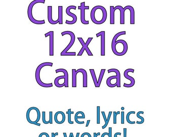 Custom Canvas, Personalized Art, Custom 12x16 Quotes, Custom 12x16 Canvas, Custom Quote, Custom Painting, Custom Sign