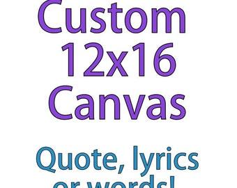 Custom Quote Canvas, Custom Painting, Personalized Canvas, Custom 12x16 Canvas, Custom Canvas Art, Personalized Art, Custom Wall Art