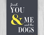 You & Me and the Dogs PRINTABLE Print Digital File POSTER Dog Lovers Quote Digital Download Oversized Art Home Decor Gift for Fiance
