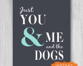 You & Me and the Dogs PRINTABLE Print Digital File POSTER Dog Lovers Quote Digital Download Oversized Art Home Decor Gift for Fiance Blue