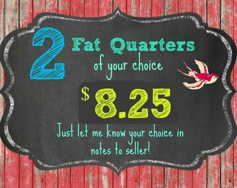 2 FAT QUARTERS of your choice
