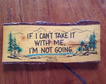 "Cabin Sign, ""If I Can't Take It With Me, I'm Not Going"""