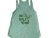 Oh Kale Yeah Tank Top, Kale Tank Top, Vegan Tank, Foodie Tank, Food Pun, Chef Tank Top, Paleo Tank Top, Vegetarian Tank Top, Womans Tank Top
