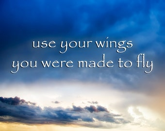 You were made to fly, Quotes, Text, Type, Inspirational Sayings, You are the wind, Photography, Fine art, Sky and Clouds
