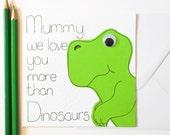 Mummy we love you more than Dinosaurs Greeting card, Mothers day card, Dinosaur card, Mum Birhtday card