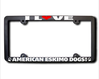 I Love American Eskimo Dogs License Frame (T) Made In USA