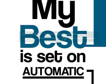 My Best Is Set On Automatic, Motivational Wall Decor, Word Art Print, Inspirational Quote Art, Minimalist Typographic Print, Quote Decor