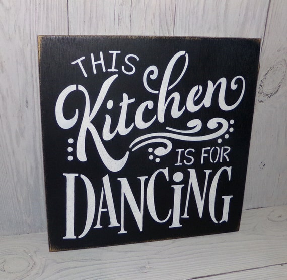 This Kitchen Is For Dancing Kitchen Sign Black Kitchen