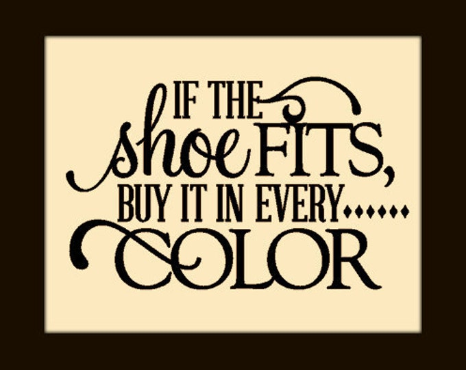 If the SHOE Fits buy it in Every Color - Vinyl Quote Art Decal Home Decor