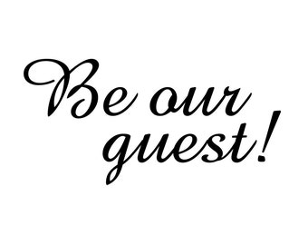 """Be Our Guest - Vinyl Decal Sticker - 10"""" x 5"""" *Free Shipping*"""