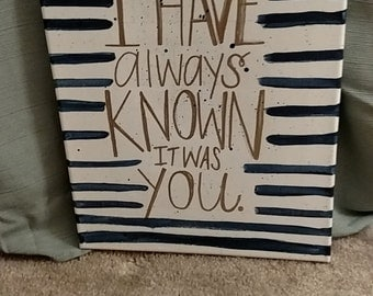 I Have Always Known it Was You canvas