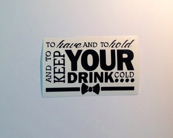 DIY To Have & To Hold and To Keep Your Drink Cold Vinyl Decals/Stickers Make Your Own Wedding Tumblers or Mason Jars