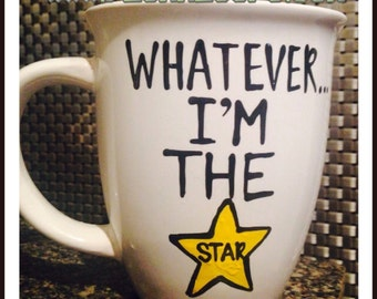 Whatever im the star coffee mug- awesome- awesomesauce - funny mugs- coworker gifts best friend gifts Mother's Day gift Father's Day gift