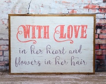 Hand Painted 'With Love in her heart and flowers in her hair' Sign