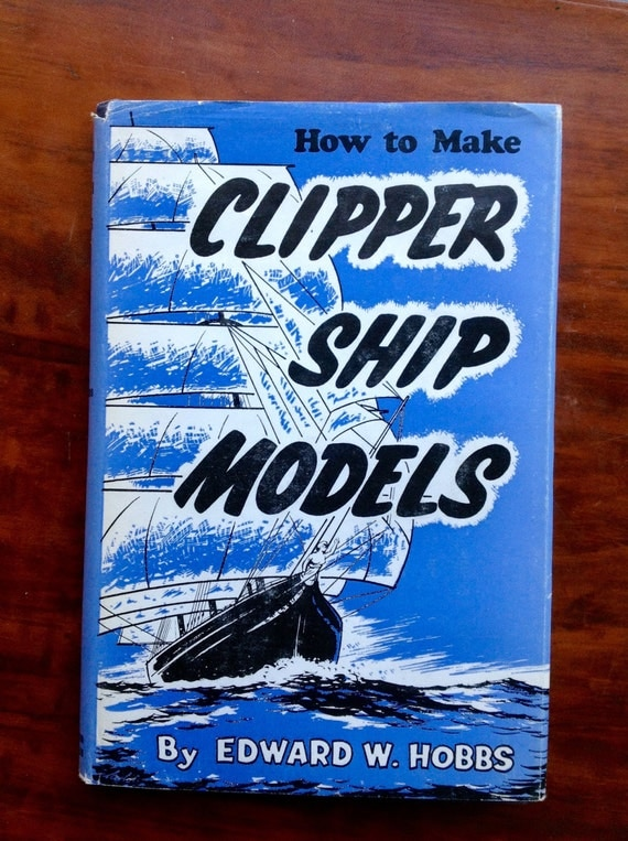 "Build the Cutty Sark! 1975 edition of ""How to Make Clipper Ship Models"" by Edward W. Hobbs"
