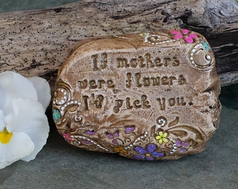 If Mothers Were Flowers I'd pick You | MADE TO ORDER Spring Flowers Mothers Day Garden Stone, clay keepsake garden rock