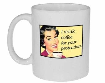 Retro Funny Coffee or Tea Mug - I drink coffee for your protection