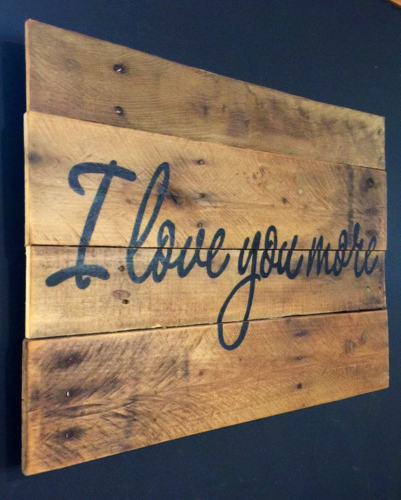 I Love You More Wood Sign by PalletsandPaint on Etsy