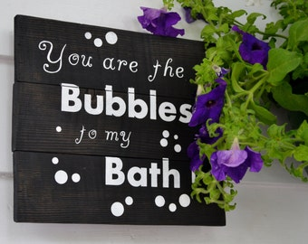 Bubbles to my Bath Sign