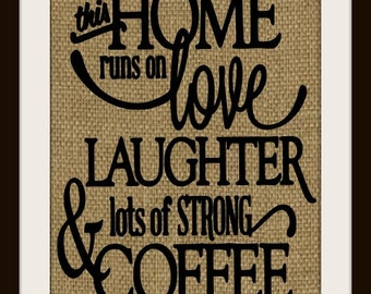 This home runs on Love, Laughter and lots of strong Coffee  Wall Art Burlap Home Decor