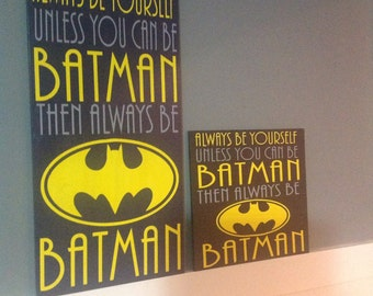 Always be yourself unless you can be Batman Hand Painted Wood Sign Gameroom Boys Room Playroom Wallart Decor