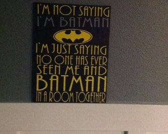 I'm not saying I'm Batman I'm Just Saying No One Has Seen Us In a Room Together Custom Painted Wood Sign Wall Art