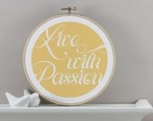 Live With Passion Hoop Art - Typography Embroidery Hoop Art, Wall Art, Office Art,Spring, Summer, Yellow, Motivational Print