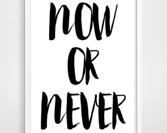 Typographic Print, NOW or NEVER, Inspirational Quote, Digital Art Quote, Motivational Quote, Typography Print, Black and White.