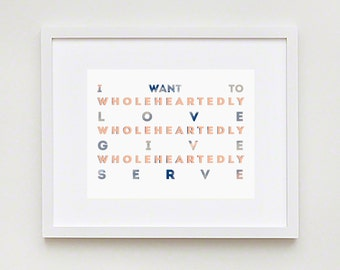 Wholeheartedly Love, Give, Serve; Christian Art Print; Christian Decor for home, office or nursery!