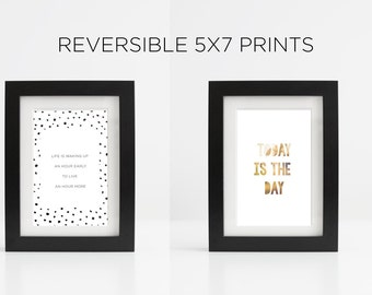 REVERSIBLE 5x7 Prints : Today is the Day/Life is Waking Up an Hour Early to Live an Hour More