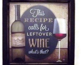 Wine, This Recipe Calls For Leftover Wine, Funny Wine Sign, Tasting Room Sign, Wall Hanging, Handmade, 14X14, Real Wood Frame, Made in USA