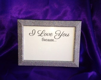 Dry Erase - Daily Reminder I Love You Because Frame and Sign - Printed Sign Only!