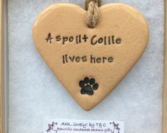 A spoilt Collie lives here, handmade ceramic hanging heart, perfect gift
