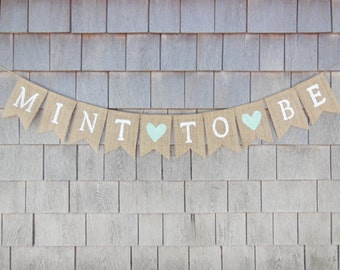 Mint to Be Banner, Mint To Be Shower Decor, Engagement Party Banner, Mint To Be Bridal Shower, Mint To Be Garland, Burlap Bunting Rustic