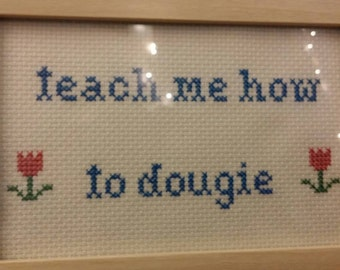 Teach Me How To Dougie Funny Cross Stitch Framed!  Decorate your place with very inappropriate fun!