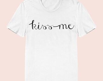 Kiss Me - Women's Slim Fit TShirt, Graphic Tee, American Apparel, Short Sleeve Shirt, T Shirt