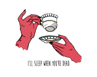 i'll sleep when you're dead - 17 x 11 monster and tea print