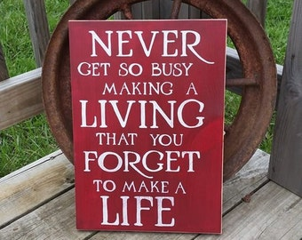 Never Get So Busy Making a Living That you Forget to Make a Life - Rustic Country Sign - Wall Decor - Customized Wooden Sign - Wood Sign