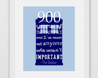 900 Years of Time and Space and I've Never Met Anyone Who Wasn't Important, Doctor Who Quote Print
