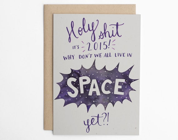 New Year's Card - Holy S&#T It's 2015! Why Don't We Live In Space Yet?!? - Holiday Card - 2015 Card - Happy New Year's/C-206