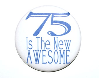 75 year old party favors 75 Is The New Awesome 75th birthday Seventy five year old birthday party button 2 1/4 inch pin-back button