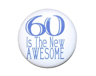 60 is the new awesome 60th birthday party button 60 year old 2 1/4 inch pin-back button