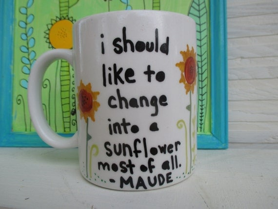 sunflower mug . harold and maude inspired . hand painted . great gift for coffee tea lover drinker . best friend . be unique . be yourself