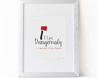 Fire Fighter Gift| Firefighter Wife | Fire Fighter Decor | I live Dangerously Printable Art| Gift For Fire Fighter |Fire Fighter Wedding |