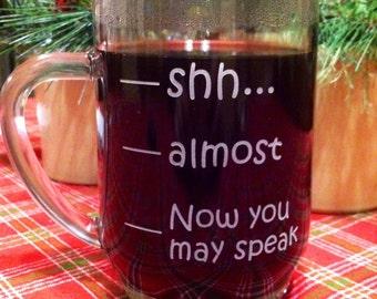 "20 oz Coffee Mug ""Shh, Almost, Now you may speak"""