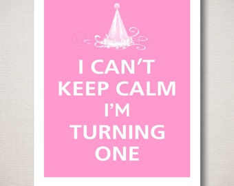 Customizable I Can't KEEP CALM BIRTHDAY Print - I'm Turning One, Typography Art 8x10 (Featured color: Bubblegum--choose your own colors)