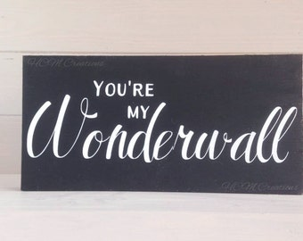You're my Wonderwall Painted Wood sign - musical decor - song lyric sign - wedding sign - newlywed gift - music lovers - bedroom sign