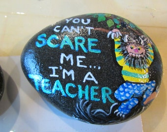 You can't scare me...I'm a teacher ROCK