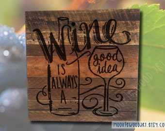 Wine always a good idea - painting on reclaimed wood - Wine Lovers Gift - handmade - wino -