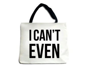 I Can't Even -- Tote Bag, Funny, Gift, BFF, Girlfriend, Gift, Long Distance, Wife